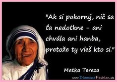 Blogy - Čo sa mi páčilo Mother Teresa, True Words, Picture Quotes, Feel Good, Quotations, Dreaming Of You, Bible, God, Humor