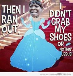 Cinderella: Ain't nobody got time for that!