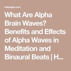 What Are Alpha Brain Waves? Benefits and Effects of Alpha Waves in Meditation and Binaural Beats | HubPages