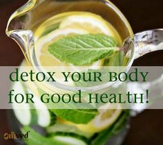 Detox your body for good health. The benefits of detox are simple, but beneficial for your health:- it flushes out the toxins from your body. - boosts your immune system - keeps you hydrated- makes your skin clear- cures infections - purifies your bloodTo make a simple detox drink, in a jug of 1 litre water, add one diced cucumber, a few mint leaves and wedges of one lemon. Let it steep overnight in a refrigerator. And drink this ...
