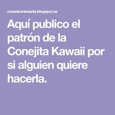 Aquí publicoel patrón de la Conejita Kawaii por si alguien quiere hacerla.