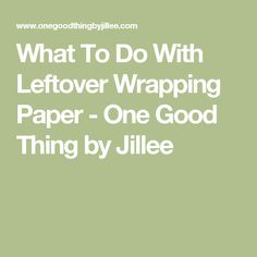 What To Do With Leftover Wrapping Paper - One Good Thing by Jillee