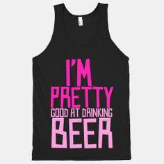 I'm Pretty Good at Drinking Beer, T-shirt Sassy Shirts, Cute Tshirts, Pink Pages, Beer Girl, Im So Fancy, Pretty Good, Graphic Sweatshirt, T Shirt, Diy Clothes