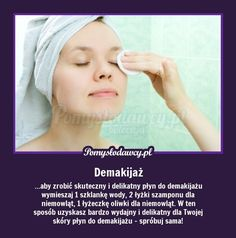 DELIKATNY PŁYN DO DEMAKIJAŻU - ZRÓB GO SAMA Beauty Hacks, Beauty Tips, Life Hacks, Hair Beauty, Make Up, Cosmetics, Health, Wellness, Fit
