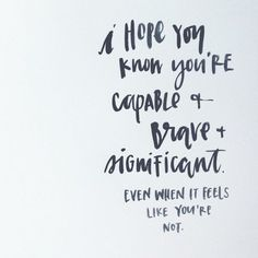 You Are Capable, Brave & Significant