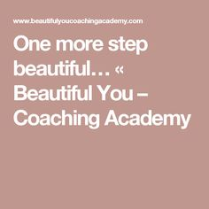 One more step beautiful… «  Beautiful You – Coaching Academy