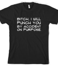bitch i will punch you by accident on purpose - glamfoxx.com - Skreened T-shirts, Organic Shirts, Hoodies, Kids Tees, Baby One-Pieces and To...