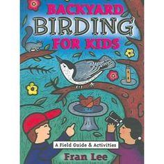 Backyard Birding for Kids: A Field Guide & Activities / bought