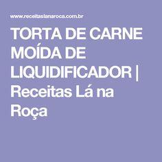 TORTA DE CARNE MOÍDA DE LIQUIDIFICADOR   Receitas Lá na Roça