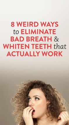 8 Weird Ways to Eliminate Bad Breath and Whiten Teeth That Actually Work  .ambassador