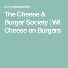 The Cheese & Burger Society | WI Cheese on Burgers