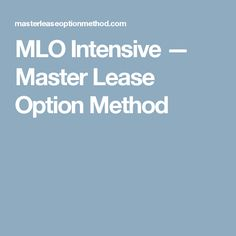 MLO Intensive U2014 Master Lease Option Method
