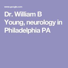 William B Young, Neurology, Philadelphia PA Dr Williams, Head Pain, Neurology, Philadelphia Pa, Neuroscience