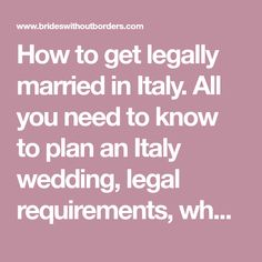 How to get legally married in Italy. All you need to know to plan an Italy wedding, legal requirements, when to go, where to get married & how to get there!