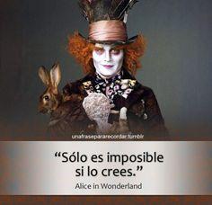 """""""Sólo es imposible si lo crees"""" Frases Johnny Dep, Alicia en el país de las maravillas"""
