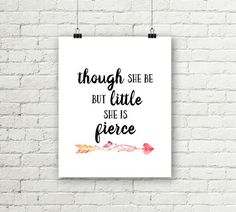 Though she be but little, she is fierce printable wall art! An inspirational message to display in a nursery or your home!  This listing is