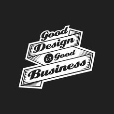 A way of life- good design is good business.