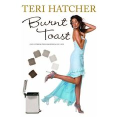 Burnt Toast by Teri Hatcher - I began reading this book recently and it resonates. I feel like Teri Hatcher is writing this for me.