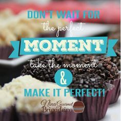 Don't wait for the perfect moment, take the moment & make it perfect!! Hope your week is a perfect one!!  #Monday #perfect #moment #chocolate #love #lovebrigadeiro #chocolate #tinyfood #instapic #instaquote #hellomonday