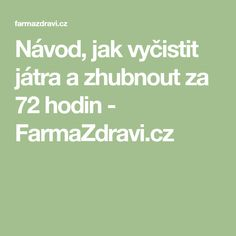 Návod, jak vyčistit játra a zhubnout za 72 hodin - FarmaZdravi. Organic Beauty, Good Advice, Health And Beauty, Detox, Food And Drink, Lose Weight, Health Fitness, Math Equations, Sport