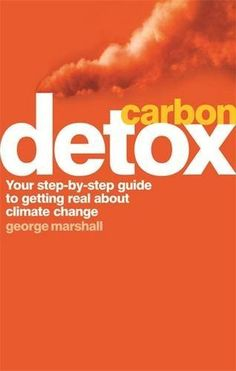 Carbon Detox: Your step-by-step guide to getting real about climate change by George Marshall
