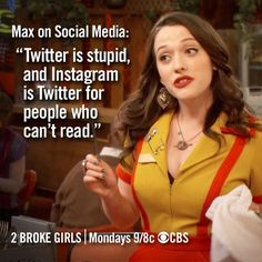 I've never seen 2 broke girls, and I have neither twitter nor instagram; but this sounds legit.