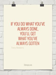 If you do what you've always done, you'll get what you've always gotten by Tony Robbins #73765