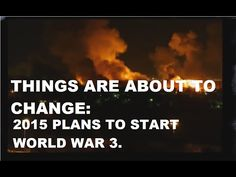 Things Are About To Change: 2015 Plans To Start World War Three. Anonymous#1867  Published on Mar 31, 2015 PLEASE SHARE THIS WHERE EVER YOU CAN!