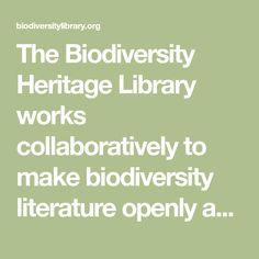 The Biodiversity Heritage Library works collaboratively to make biodiversity literature openly available to the world as part of a global biodiversity community.