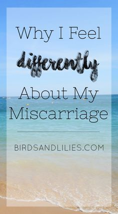 Why I Feel Differently About My Miscarriage | Birds and Lilies