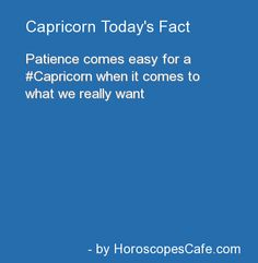 Capricorn Daily Fun Fact: patience, only when we really want something