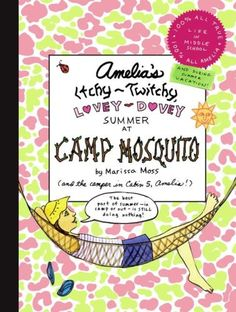"""May's Selection: """"Amelia's Itchy-Twitchy Lovey-Dovey Summer at Camp Mosquito"""" by Marissa Moss."""
