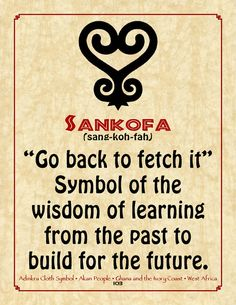 The sankofa symbol appears frequently in traditionalAkan art, and has also been adopted as an important symbol in anAfrican-AmericanandAfrican Diaspora context to represent the need to reflect on the past to build a successful future.