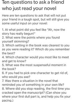 10 Questions to ask someone who just read your novel http://thebaconsandwichofregret.tumblr.com/post/145767873205/ten-questions-to-ask-a-friend-who-just-read-your