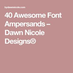 40 Awesome Font Ampersands – Dawn Nicole Designs®