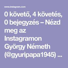 0 követő, 4 követés, 0 bejegyzés – Nézd meg az Instagramon György Németh (@gyuripapa1945) fényképeit és videóit!