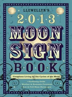 c6c3eb20f8568 Llewellyns 2013 Moon Sign Book  Conscious Living by the Cycles of the Moon  (Llewellyns Moon Sign Annual Almanac) by Llewellyn Publications