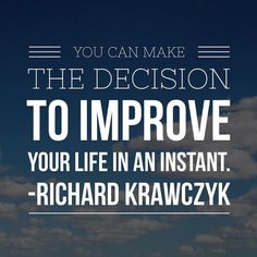 You make can the decision to improve your life in an instant! #quote #richardkrawczyk #mrblueprint #life #success