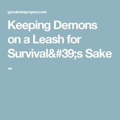 Keeping Demons on a Leash for Survival's Sake -