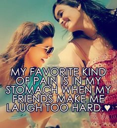 My favorite kind of pain is in my stomach when my friends make me laugh too hard.