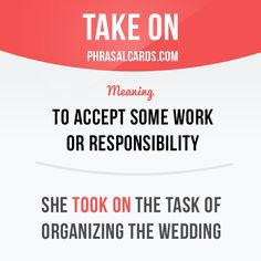 """Take on"" means ""to accept some work or responsibility"". Example: She took on the task of organizing the wedding. English Idioms, English Phrases, Learn English Words, English Writing, English Lessons, English Grammar, Grammar And Vocabulary, English Vocabulary Words, English Language Learning"