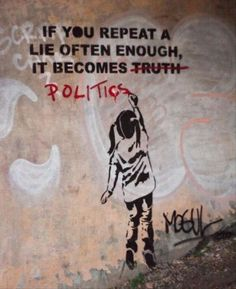 """If you repeat a lie often enough it becomes politics"" - Mogul http://www.thinkmogul.com - especially here in Wisconsin"