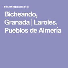 Bicheando, Granada   Laroles. Pueblos de Almería