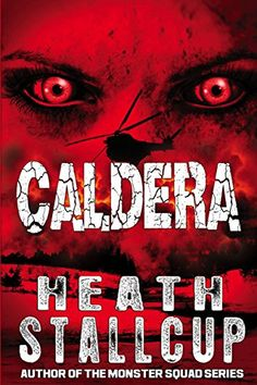 Caldera (Into the Fire Saga Book by Heath Stallcup The Jersey Devil, David Wood, Innocence Lost, The Falling Man, Zombie Apocalypse Survival, Red Team, Into The Fire, Horror Books, Rite Of Passage