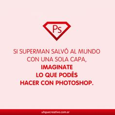"""""""Si Superman salvó al mundo con una sola capa, imagínate lo que podés hacer con Photoshop"""" – Vía @uhquecreativo #Funny #Frases"""