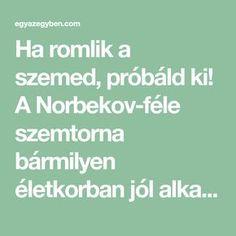 Ha romlik a szemed, próbáld ki! A Norbekov-féle szemtorna bármilyen életkorban jól alkalmazható. Kettlebell, Arthritis, The Cure, Vitamins, Healing, Healthy Recipes, Yoga, Workout, Education