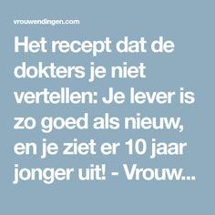 Het recept dat de dokters je niet vertellen: Je lever is zo goed als nieuw, en je ziet er 10 jaar jonger uit! - Vrouwen Dingen - De vrouwenpagina van Nederland!