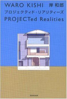 Waro Kishi : projected realities = purojekutido riaritizu / author: Waro Kishi ; Tokyo : Toto Shuppan, 2000