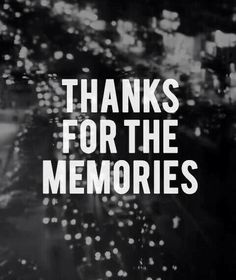 Thanks for the memories. Old friends. Boyfriend. Girl friend. Relationships. Saying goodbye. Quotes.