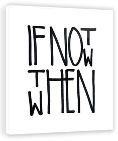 If Not Now Then When by Jon Lavoie (Plexiglass) by Two Palms Art Bazaar at Gilt frases na parede Search Results Quotes To Live By, Me Quotes, Motivational Quotes, Inspirational Quotes, The Words, Lettering, Typography, Plexus Products, Inspire Me